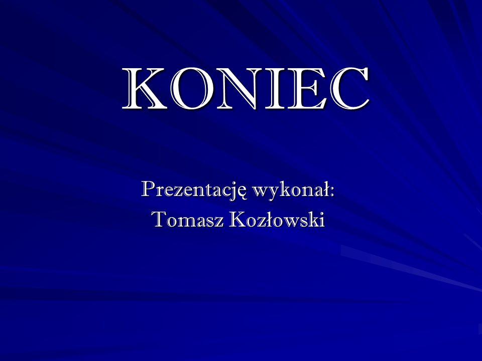 KONIEC Prezentacj ę wykona ł : Tomasz Koz ł owski