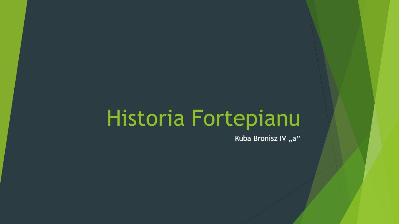 "Historia Fortepianu Kuba Bronisz IV ""a"