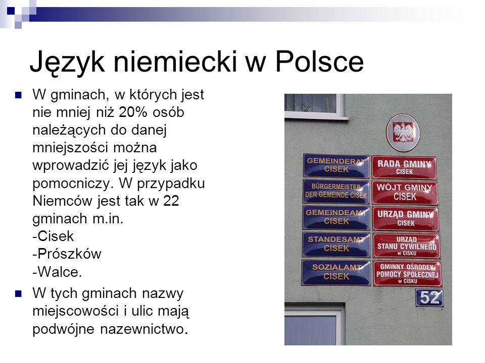 Język niemiecki w Polsce W gminach, w których jest nie mniej niż 20% osób należących do danej mniejszości można wprowadzić jej język jako pomocniczy.