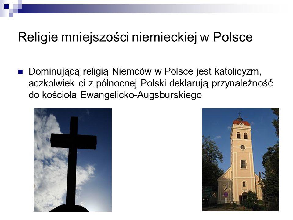 Religie mniejszości niemieckiej w Polsce Dominującą religią Niemców w Polsce jest katolicyzm, aczkolwiek ci z północnej Polski deklarują przynależność
