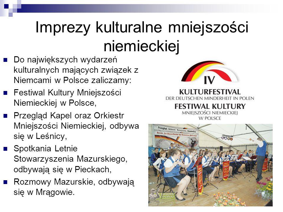 Imprezy kulturalne mniejszości niemieckiej Do największych wydarzeń kulturalnych mających związek z Niemcami w Polsce zaliczamy: Festiwal Kultury Mnie