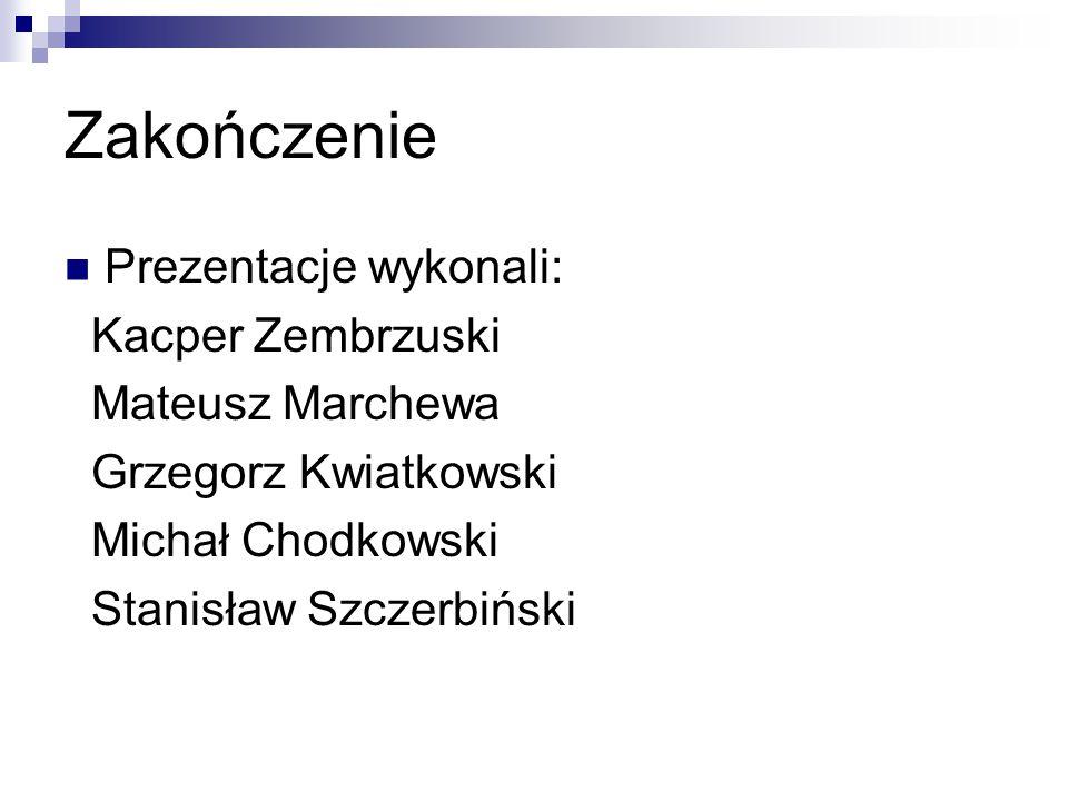 Zakończenie Prezentacje wykonali: Kacper Zembrzuski Mateusz Marchewa Grzegorz Kwiatkowski Michał Chodkowski Stanisław Szczerbiński