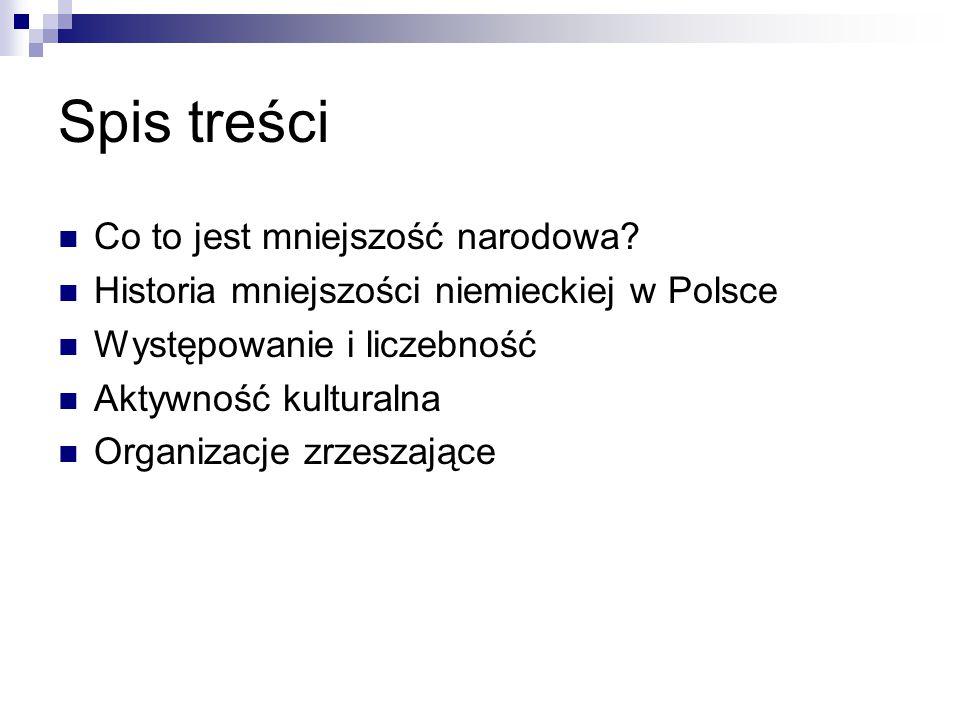 Spis treści Co to jest mniejszość narodowa? Historia mniejszości niemieckiej w Polsce Występowanie i liczebność Aktywność kulturalna Organizacje zrzes