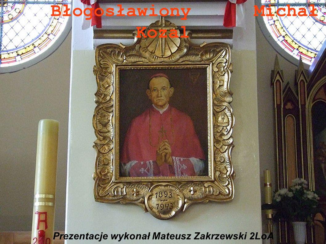 Błogosławiony Michał Kozal Prezentacje wykonał Mateusz Zakrzewski 2LoA