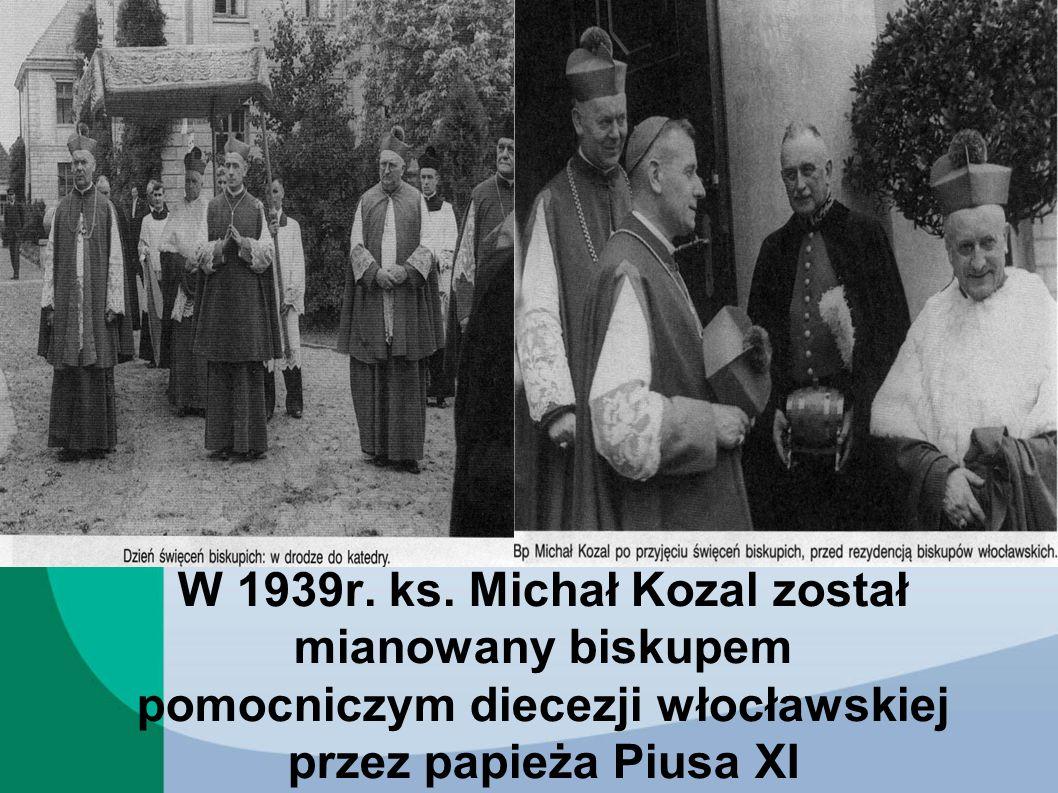 W 1939r. ks. Michał Kozal został mianowany biskupem pomocniczym diecezji włocławskiej przez papieża Piusa XI