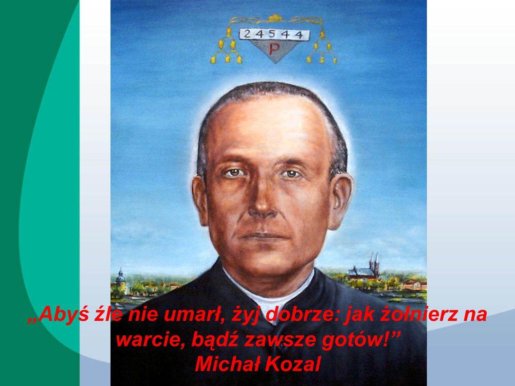 """""""Abyś źle nie umarł, żyj dobrze: jak żołnierz na warcie, bądź zawsze gotów!"""" Michał Kozal"""