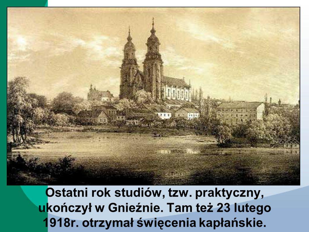 Ostatni rok studiów, tzw. praktyczny, ukończył w Gnieźnie. Tam też 23 lutego 1918r. otrzymał święcenia kapłańskie.