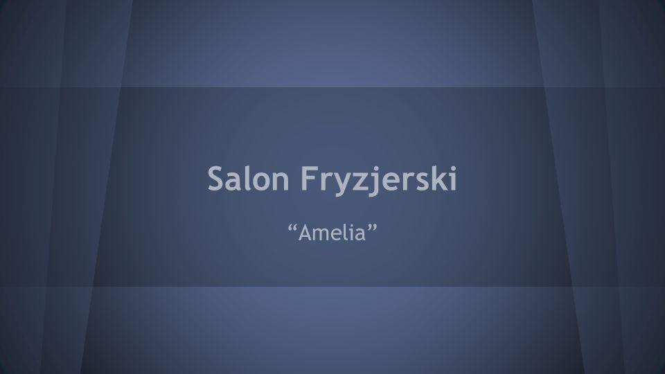 """W salonie fryzjerskim """"Amelia zamierzamy kreować niepowtarzalny styl, nowatorskie bardzo precyzyjne techniki strzyżeń oraz koloryzacji."""