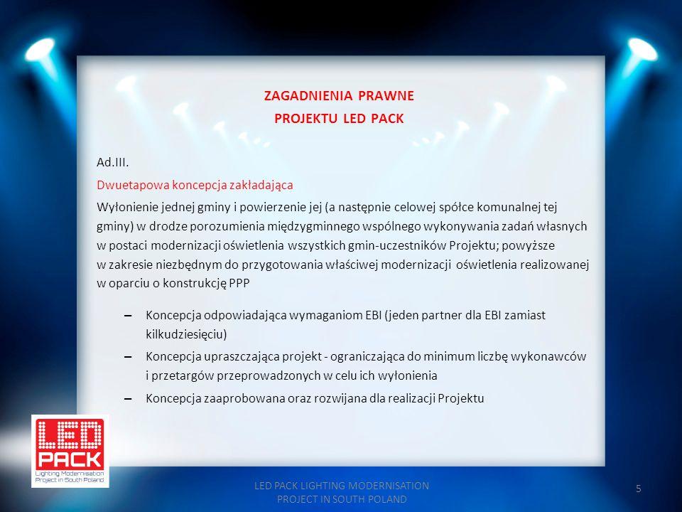 5 ZAGADNIENIA PRAWNE PROJEKTU LED PACK Ad.III. Dwuetapowa koncepcja zakładająca Wyłonienie jednej gminy i powierzenie jej (a następnie celowej spółce