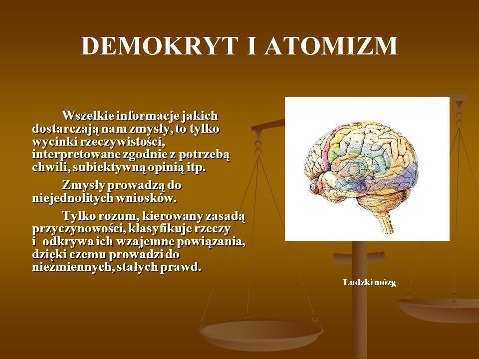DEMOKRYT I ATOMIZM Wszelkie informacje jakich dostarczają nam zmysły, to tylko wycinki rzeczywistości, interpretowane zgodnie z potrzebą chwili, subie