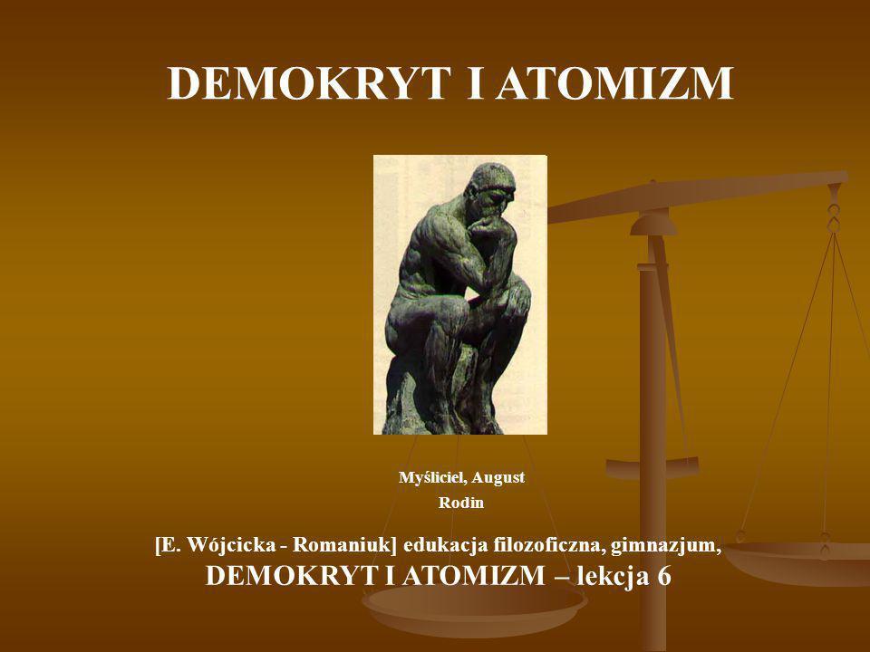 DEMOKRYT I ATOMIZM Myśliciel, August Rodin [E. Wójcicka - Romaniuk] edukacja filozoficzna, gimnazjum, DEMOKRYT I ATOMIZM – lekcja 6