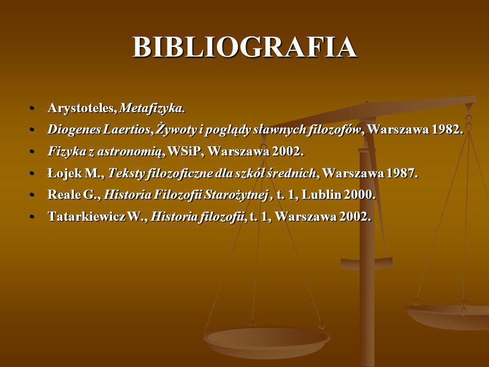 BIBLIOGRAFIA Arystoteles, Metafizyka.Arystoteles, Metafizyka. Diogenes Laertios, Żywoty i poglądy sławnych filozofów, Warszawa 1982.Diogenes Laertios,