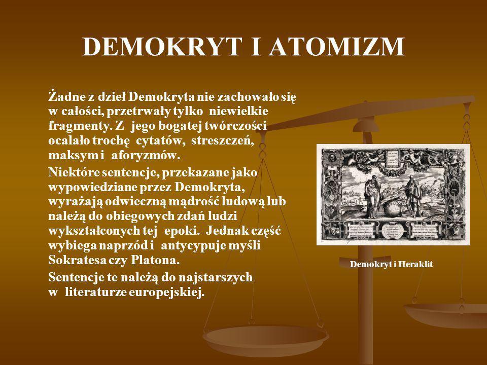 DEMOKRYT I ATOMIZM Żadne z dzieł Demokryta nie zachowało się w całości, przetrwały tylko niewielkie fragmenty. Z jego bogatej twórczości ocalało troch