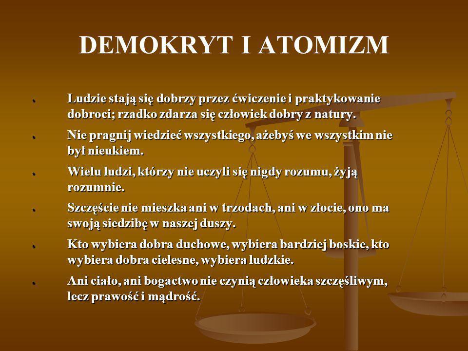 DEMOKRYT I ATOMIZM Demokryt był człowiekiem niezwykle pracowitym, należy do najpłodniejszych autorów starożytności.