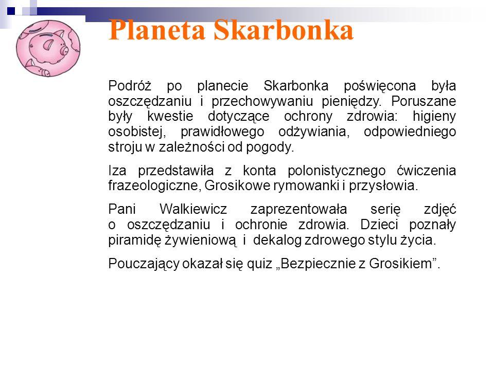 Planeta Skarbonka Podróż po planecie Skarbonka poświęcona była oszczędzaniu i przechowywaniu pieniędzy.