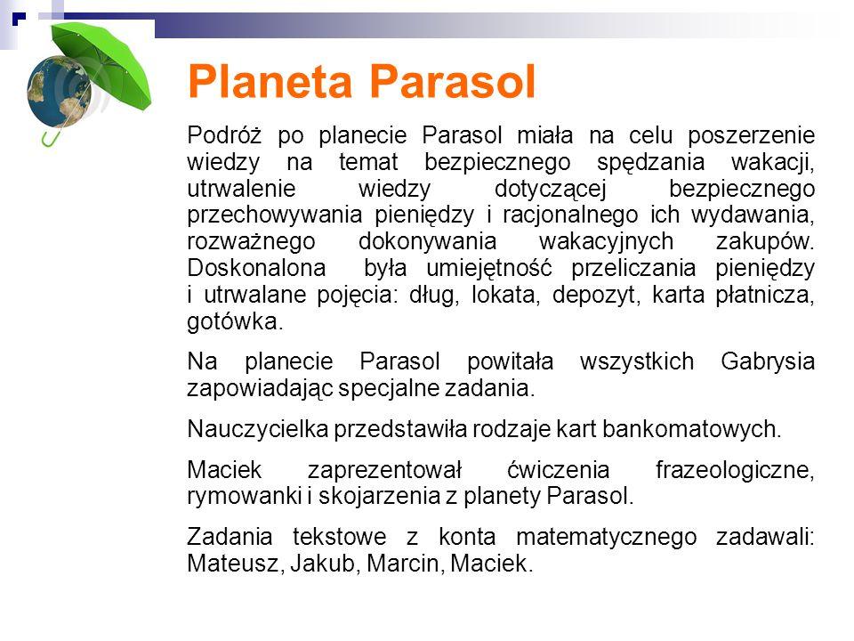 Planeta Parasol Podróż po planecie Parasol miała na celu poszerzenie wiedzy na temat bezpiecznego spędzania wakacji, utrwalenie wiedzy dotyczącej bezpiecznego przechowywania pieniędzy i racjonalnego ich wydawania, rozważnego dokonywania wakacyjnych zakupów.