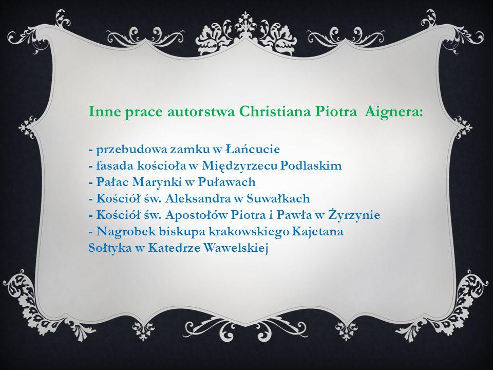 Inne prace autorstwa Christiana Piotra Aignera: - przebudowa zamku w Łańcucie - fasada kościoła w Międzyrzecu Podlaskim - Pałac Marynki w Puławach - K