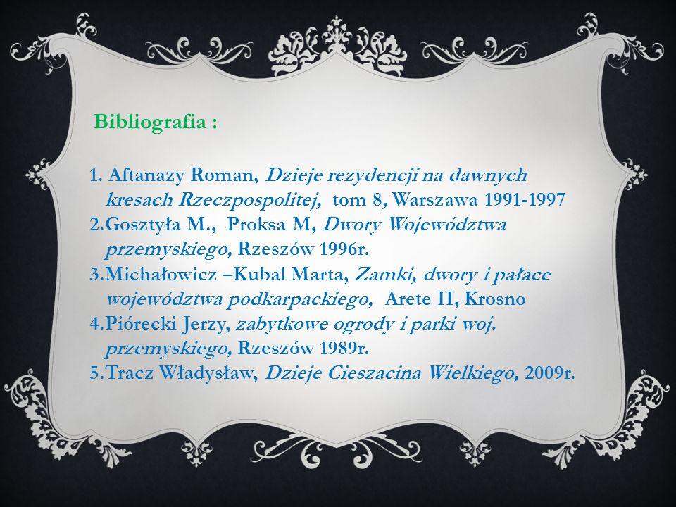Bibliografia : 1. Aftanazy Roman, Dzieje rezydencji na dawnych kresach Rzeczpospolitej, tom 8, Warszawa 1991-1997 2.Gosztyła M., Proksa M, Dwory Wojew
