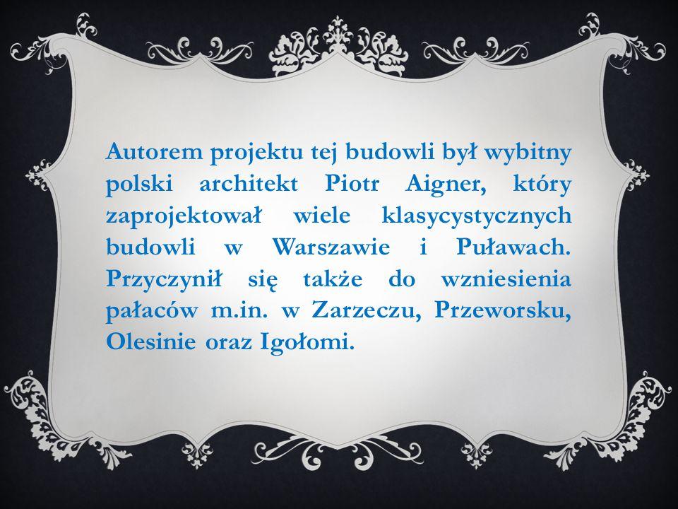 Autorem projektu tej budowli był wybitny polski architekt Piotr Aigner, który zaprojektował wiele klasycystycznych budowli w Warszawie i Puławach. Prz