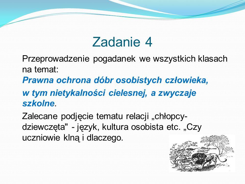 Zadanie 4 Przeprowadzenie pogadanek we wszystkich klasach na temat: Prawna ochrona dóbr osobistych człowieka, w tym nietykalności cielesnej, a zwyczaje szkolne.