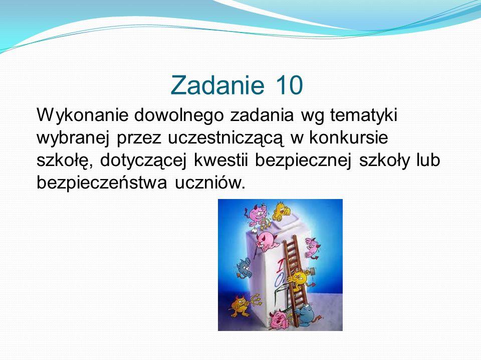 Zadanie 10 Wykonanie dowolnego zadania wg tematyki wybranej przez uczestniczącą w konkursie szkołę, dotyczącej kwestii bezpiecznej szkoły lub bezpieczeństwa uczniów.