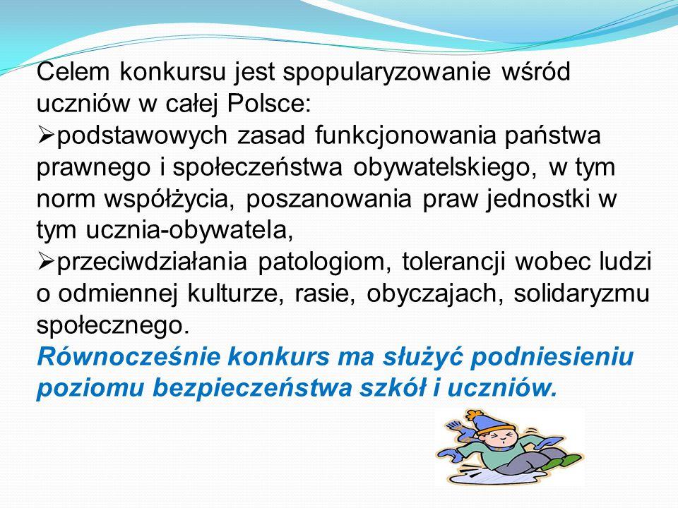 Celem konkursu jest spopularyzowanie wśród uczniów w całej Polsce:  podstawowych zasad funkcjonowania państwa prawnego i społeczeństwa obywatelskiego, w tym norm współżycia, poszanowania praw jednostki w tym ucznia-obywatela,  przeciwdziałania patologiom, tolerancji wobec ludzi o odmiennej kulturze, rasie, obyczajach, solidaryzmu społecznego.