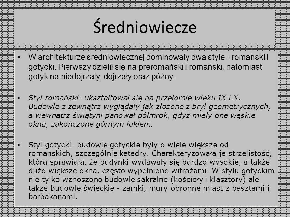 Średniowiecze W architekturze średniowiecznej dominowały dwa style - romański i gotycki. Pierwszy dzielił się na preromański i romański, natomiast got