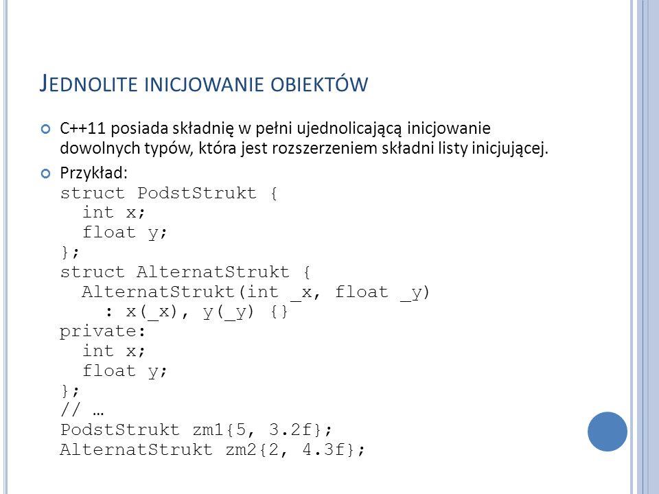 J EDNOLITE INICJOWANIE OBIEKTÓW C++11 posiada składnię w pełni ujednolicającą inicjowanie dowolnych typów, która jest rozszerzeniem składni listy inic
