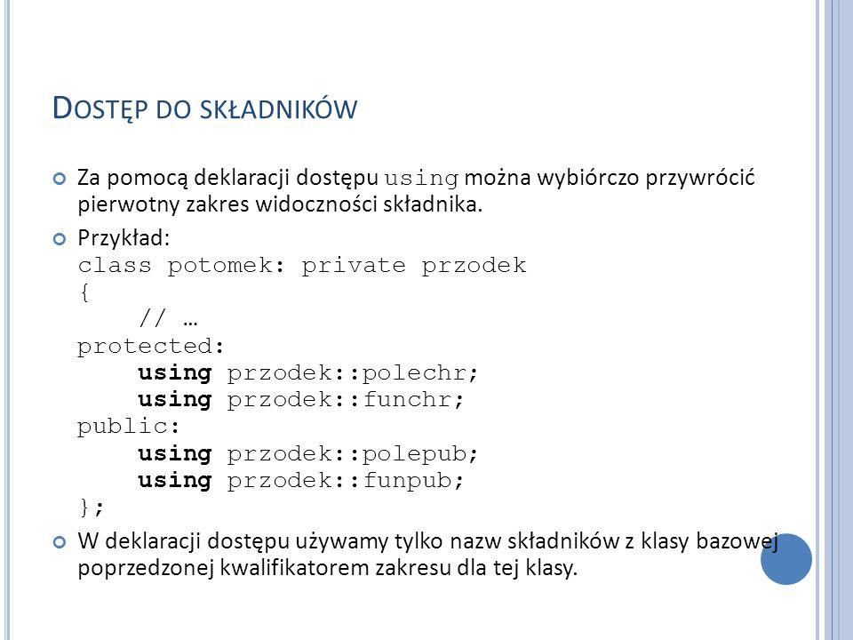 P RZENOSZENIE KONSTRUKTORÓW Z KLASY BAZOWEJ Przykład: class BaseClass { public: BaseClass(int iValue); // … }; class DerivedClass : public BaseClass { public: using default BaseClass; // … };
