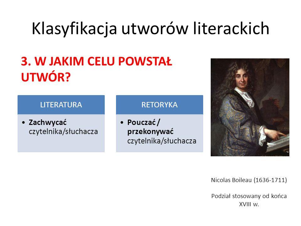 Klasyfikacja utworów literackich LITERATURA Zachwycać czytelnika/słuchacza RETORYKA Pouczać / przekonywać czytelnika/słuchacza Nicolas Boileau (1636-1