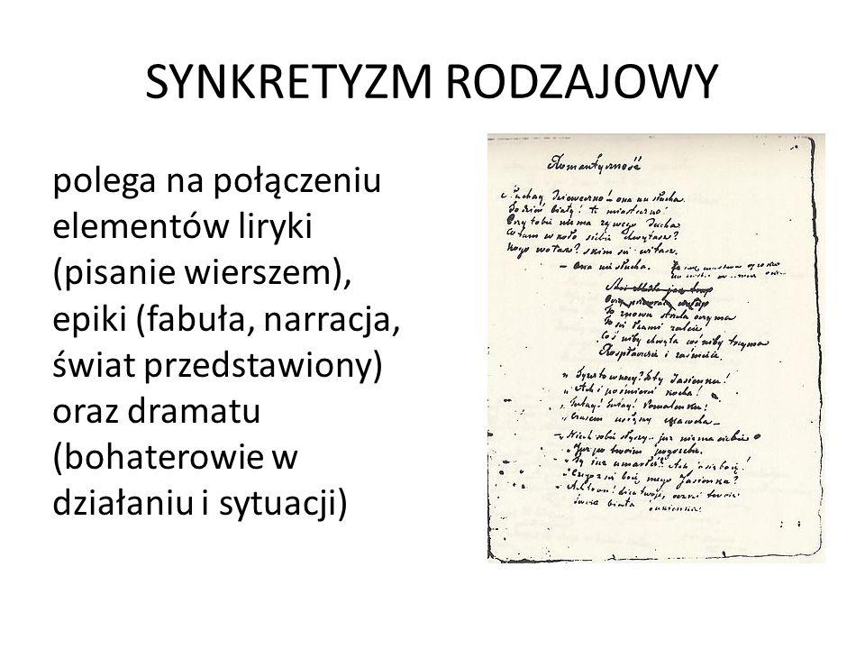 SYNKRETYZM RODZAJOWY polega na połączeniu elementów liryki (pisanie wierszem), epiki (fabuła, narracja, świat przedstawiony) oraz dramatu (bohaterowie