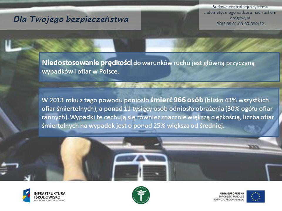 Dla Twojego bezpiecze ń stwa Niedostosowanie prędkości do warunków ruchu jest główną przyczyną wypadków i ofiar w Polsce.