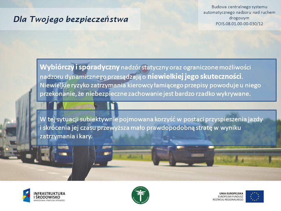 Dla Twojego bezpiecze ń stwa Nadzór automatyczny, polegający na automatycznym zapisie na odpowiednich nośnikach przewinień kierowców w sposób umożliwiający identyfikację pojazdu oraz rejestrujących czas i miejsce zapisu informacji staje się niezbędnym elementem nadzoru na najbardziej ruchliwych odcinkach dróg.