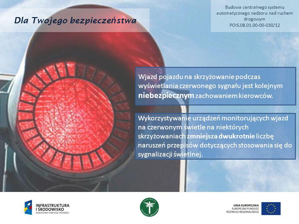 Dla Twojego bezpiecze ń stwa Wjazd pojazdu na skrzyżowanie podczas wyświetlania czerwonego sygnału jest kolejnym niebezpiecznym zachowaniem kierowców.