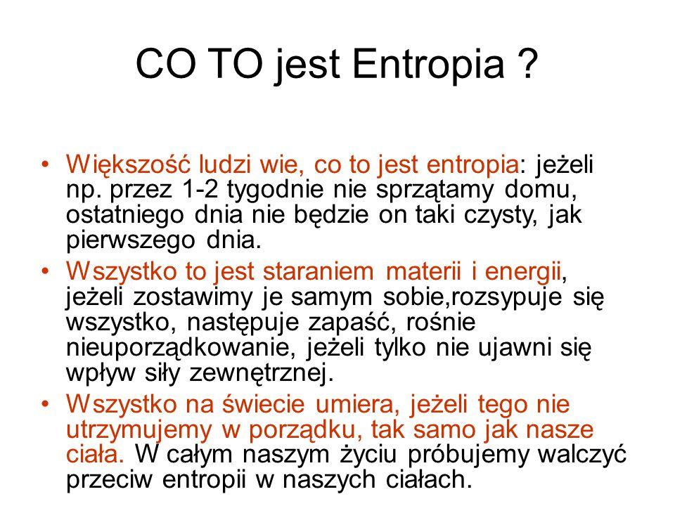 CO TO jest Entropia . Większość ludzi wie, co to jest entropia: jeżeli np.