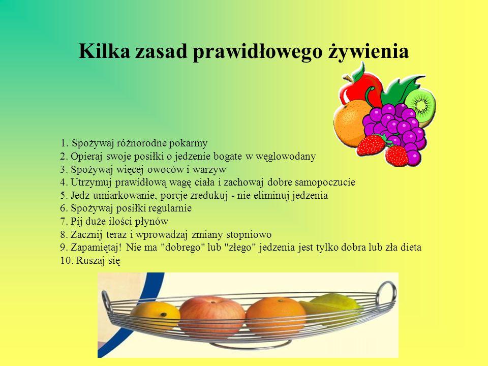 Kilka zasad prawidłowego żywienia 1. Spożywaj różnorodne pokarmy 2. Opieraj swoje posiłki o jedzenie bogate w węglowodany 3. Spożywaj więcej owoców i