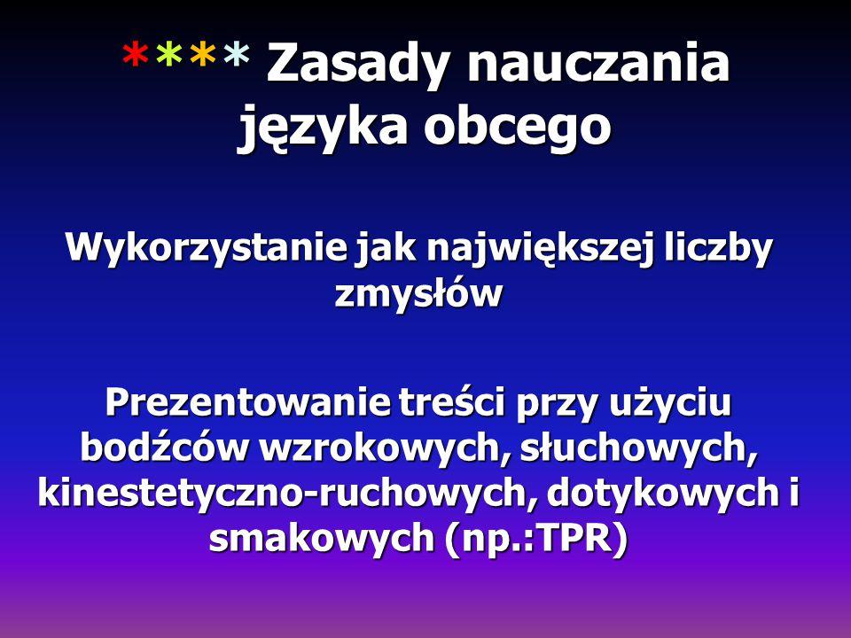 **** Zasady nauczania języka obcego Wykorzystanie jak największej liczby zmysłów Prezentowanie treści przy użyciu bodźców wzrokowych, słuchowych, kine