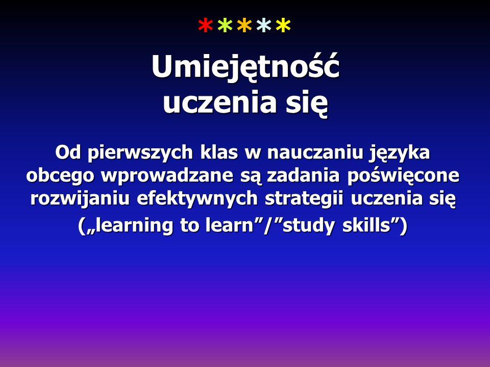 ***** Umiejętność uczenia się Od pierwszych klas w nauczaniu języka obcego wprowadzane są zadania poświęcone rozwijaniu efektywnych strategii uczenia