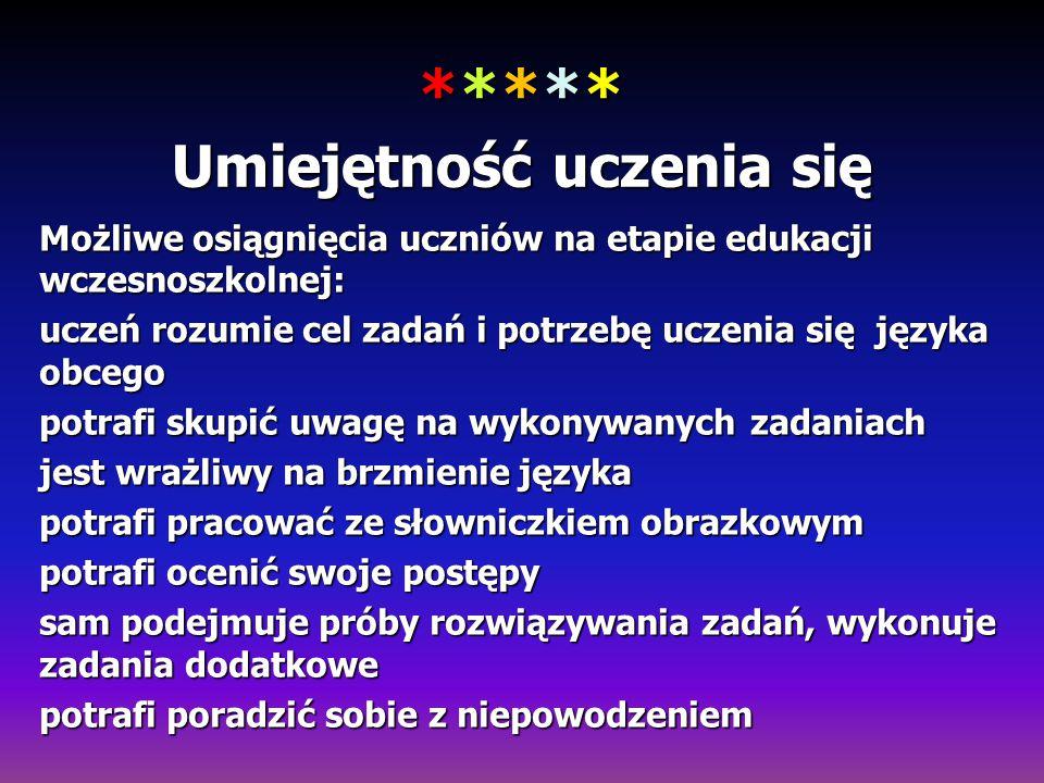***** Umiejętność uczenia się Możliwe osiągnięcia uczniów na etapie edukacji wczesnoszkolnej: uczeń rozumie cel zadań i potrzebę uczenia się języka ob