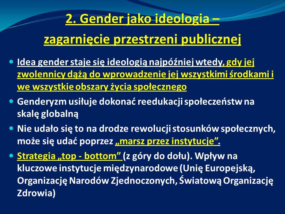 2. Gender jako ideologia – zagarnięcie przestrzeni publicznej Idea gender staje się ideologią najpóźniej wtedy, gdy jej zwolennicy dążą do wprowadzeni