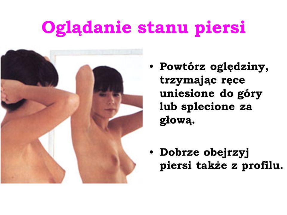 Oglądanie stanu piersi Powtórz oględziny, trzymając ręce uniesione do góry lub splecione za głową.