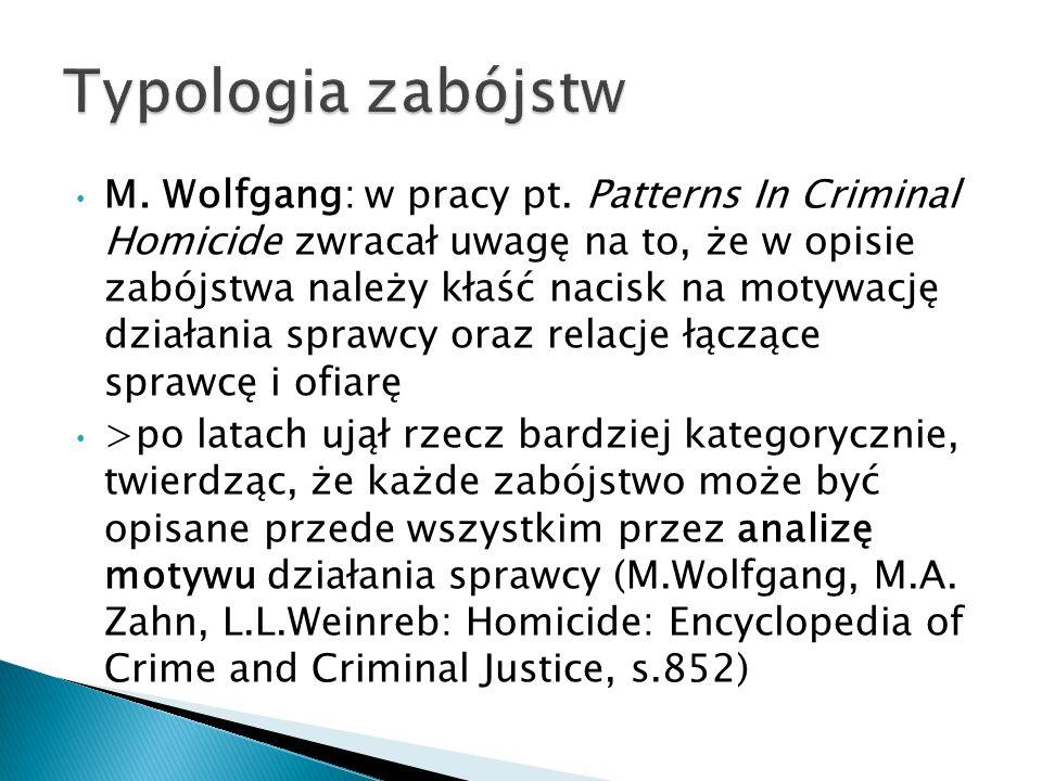 M. Wolfgang: w pracy pt. Patterns In Criminal Homicide zwracał uwagę na to, że w opisie zabójstwa należy kłaść nacisk na motywację działania sprawcy o