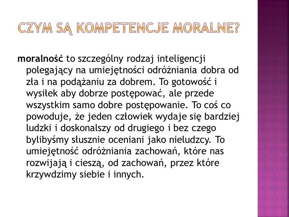 moralność to szczególny rodzaj inteligencji polegający na umiejętności odróżniania dobra od zła i na podążaniu za dobrem. To gotowość i wysiłek aby do