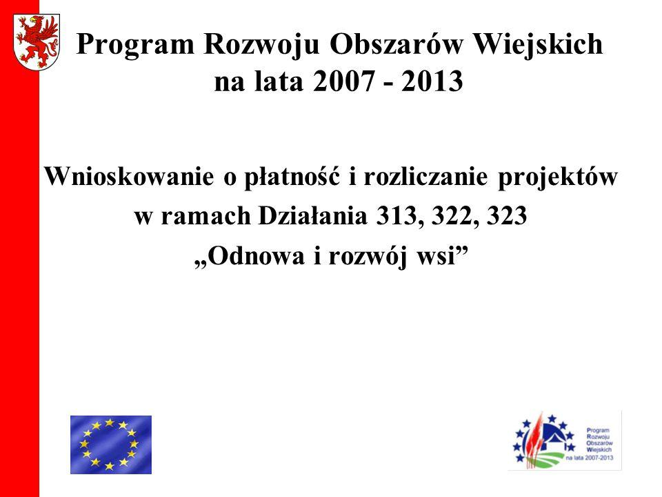 """Program Rozwoju Obszarów Wiejskich na lata 2007 - 2013 Wnioskowanie o płatność i rozliczanie projektów w ramach Działania 313, 322, 323 """"Odnowa i rozw"""