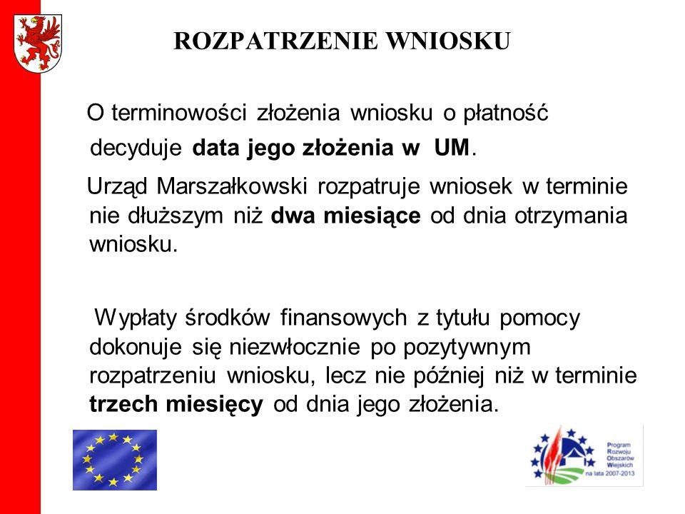ROZPATRZENIE WNIOSKU O terminowości złożenia wniosku o płatność decyduje data jego złożenia w UM. Urząd Marszałkowski rozpatruje wniosek w terminie ni