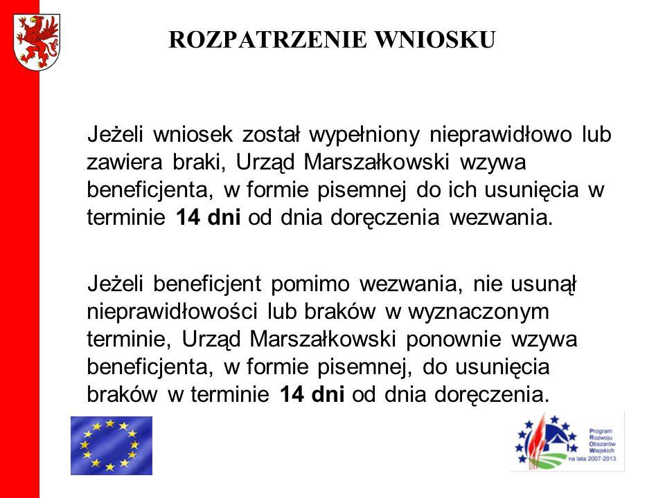 ROZPATRZENIE WNIOSKU Jeżeli wniosek został wypełniony nieprawidłowo lub zawiera braki, Urząd Marszałkowski wzywa beneficjenta, w formie pisemnej do ic