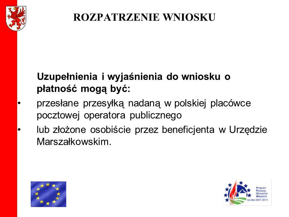 ROZPATRZENIE WNIOSKU Uzupełnienia i wyjaśnienia do wniosku o płatność mogą być: przesłane przesyłką nadaną w polskiej placówce pocztowej operatora pub