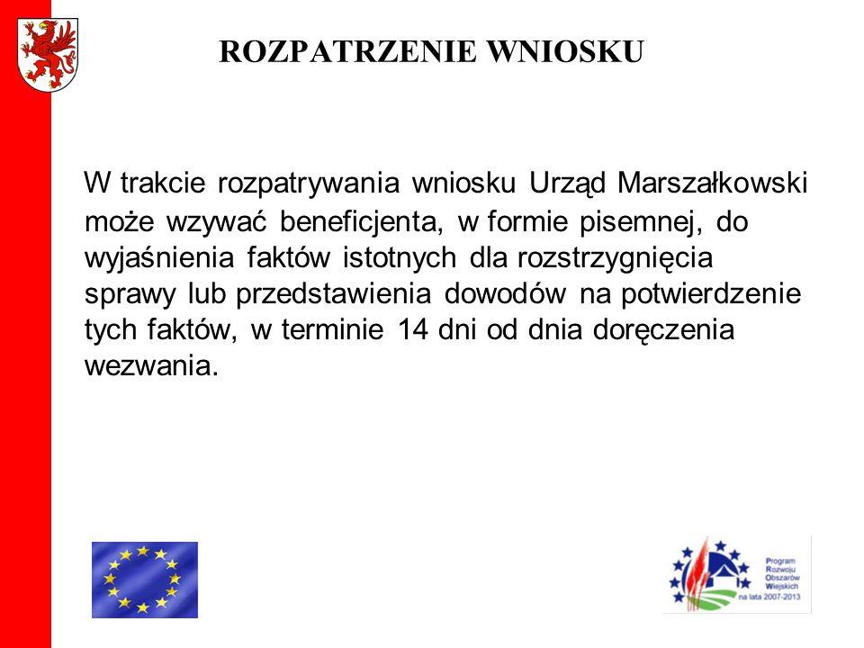 ROZPATRZENIE WNIOSKU W trakcie rozpatrywania wniosku Urząd Marszałkowski może wzywać beneficjenta, w formie pisemnej, do wyjaśnienia faktów istotnych