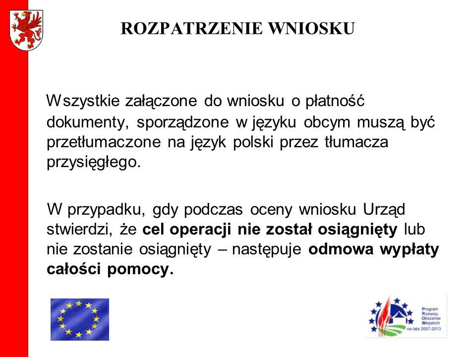 ROZPATRZENIE WNIOSKU Wszystkie załączone do wniosku o płatność dokumenty, sporządzone w języku obcym muszą być przetłumaczone na język polski przez tł