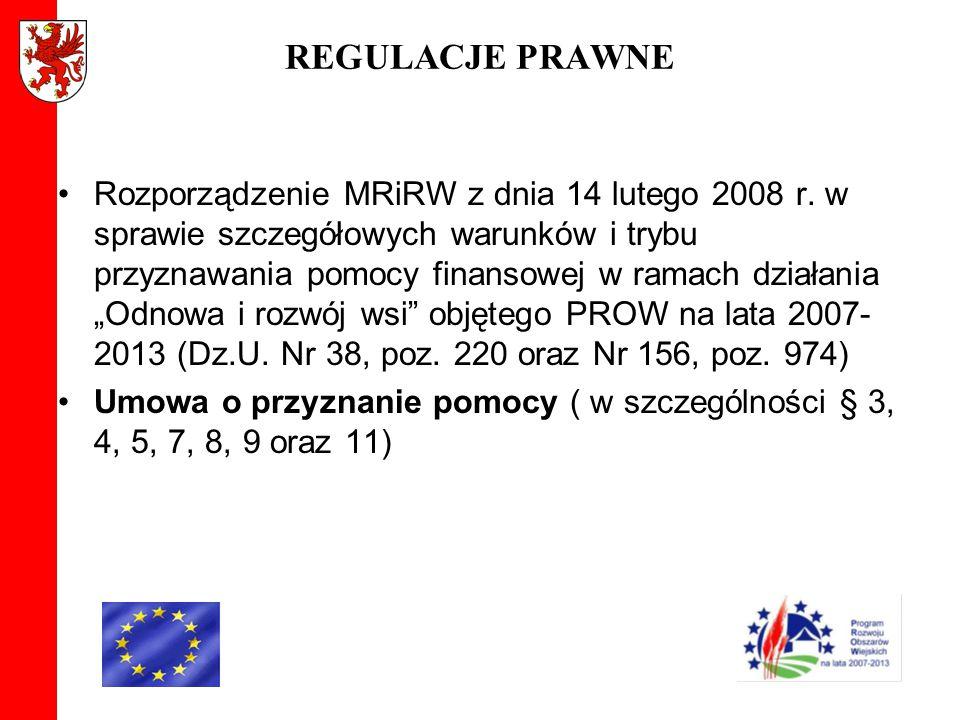 REGULACJE PRAWNE Rozporządzenie MRiRW z dnia 14 lutego 2008 r. w sprawie szczegółowych warunków i trybu przyznawania pomocy finansowej w ramach działa